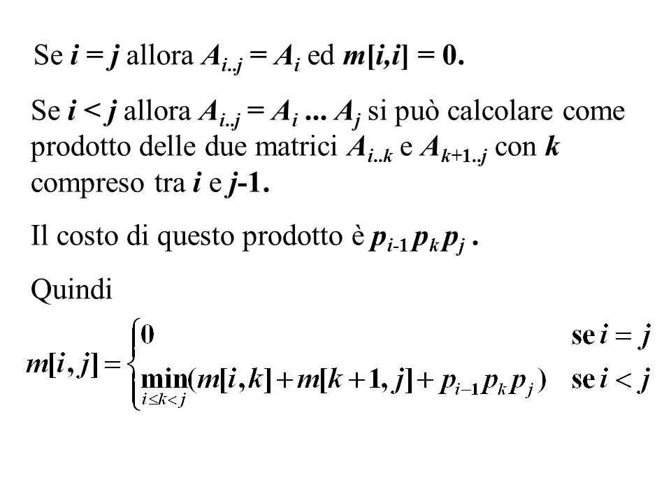 Se i = j allora Ai..j = Ai ed m[i,i] = 0.